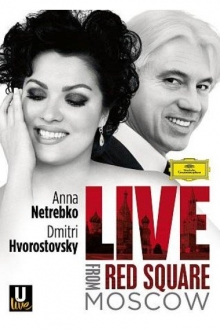 Live from Red Square Moscow - de Anna Netrebko, Dmitri Hvorostovsky