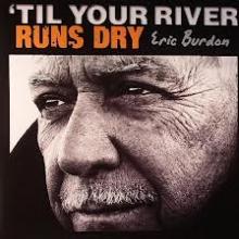 Til Your River Runs Dry - de Eric Burdon