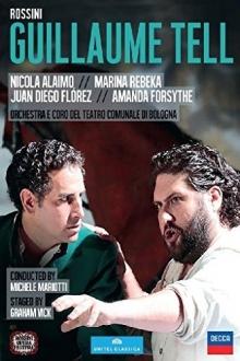 Rossini: Guillaume Tell - de Nicola Alaimo,Marina Rebeka,Juan Diego Florez,Amanda Forsythe ,Orchestra e coro del Teatro Comunale di Bologna