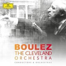 Boulez&The Cleveland Orchestra - de Conductors&Orchestras