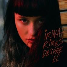 Despre el - de Irina Rimes