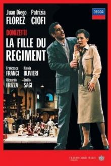 Donizetti: La Fille Du Regiment - de Juan Diego Flórez, Patrizia Ciofi, Orchestra Del Teatro Carlo Felice