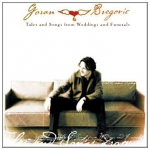 Tales And Songs From Weddings And Funerals - de Goran Bregovic