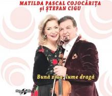 Buna ziua,lume draga - de Matilda Pascal Cojocarita si Stefan Cigu