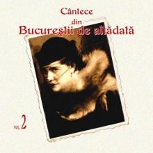 Volumul 2 - de Cantece din Bucurestii de altadata