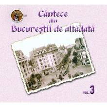 Volumul 3 - de Cantece din Bucurestii de altadata