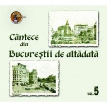 Volumul 5 - de Cantece din Bucurestii de altadata