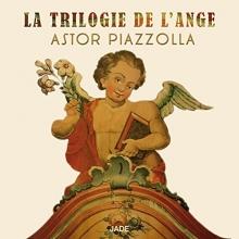 La trilogie de l'ange - de Astor Piazolla