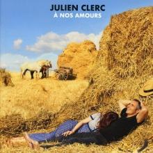 A Nos Amours - de Julien Clerc
