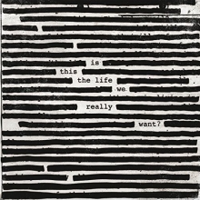 Is This The Life We Really Want? - de Roger Waters