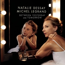 Between Yesterday and Tomorrow - de NATALIE DESSAY,MICHEL LEGRAND