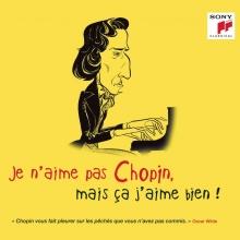 Je n'aime pas Chopin ,mais ca j'aime bien! - de Jean-Marc Luisada,Khatia Buniatishvili,Arthur Rubinstein etc.