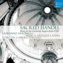 Sacred Handel - Music For The Carmelite Vespers Rome 1700 - de Giordano Antonelli/ Musica Antiqua Latina/Coro Da Camera Italiano
