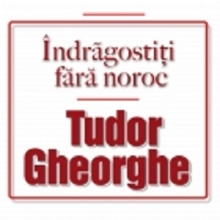 Indragostiti fara noroc - de Tudor Gheorghe