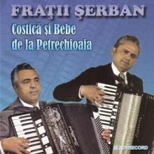 Fratii Serban - de Costica si Bebe de la Petrechioaia